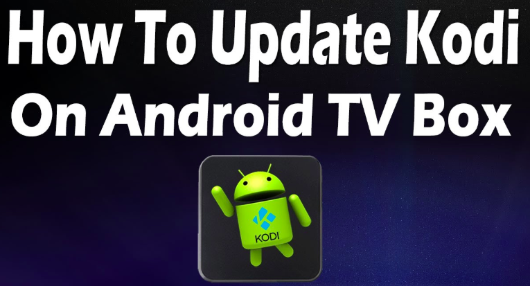 Update Kodi on Android TV Box Updated Ways